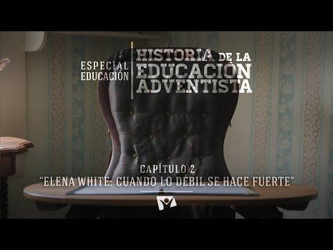 """Historia de la Educación Adventista - Capítulo 2: """"Elena White: Cuando lo débil se hace fuerte"""""""