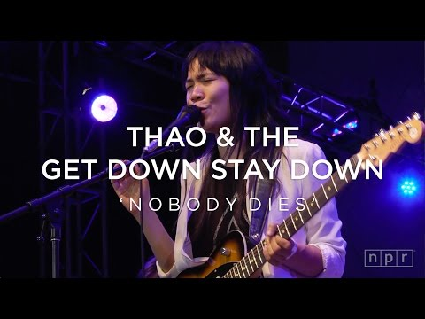 Thao & The Get Down Stay Down: Nobody Dies | NPR Music Front Row