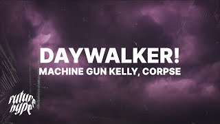 Machine Gun Kelly - DAYWALKER! (Lyrics) ft. CORPSE