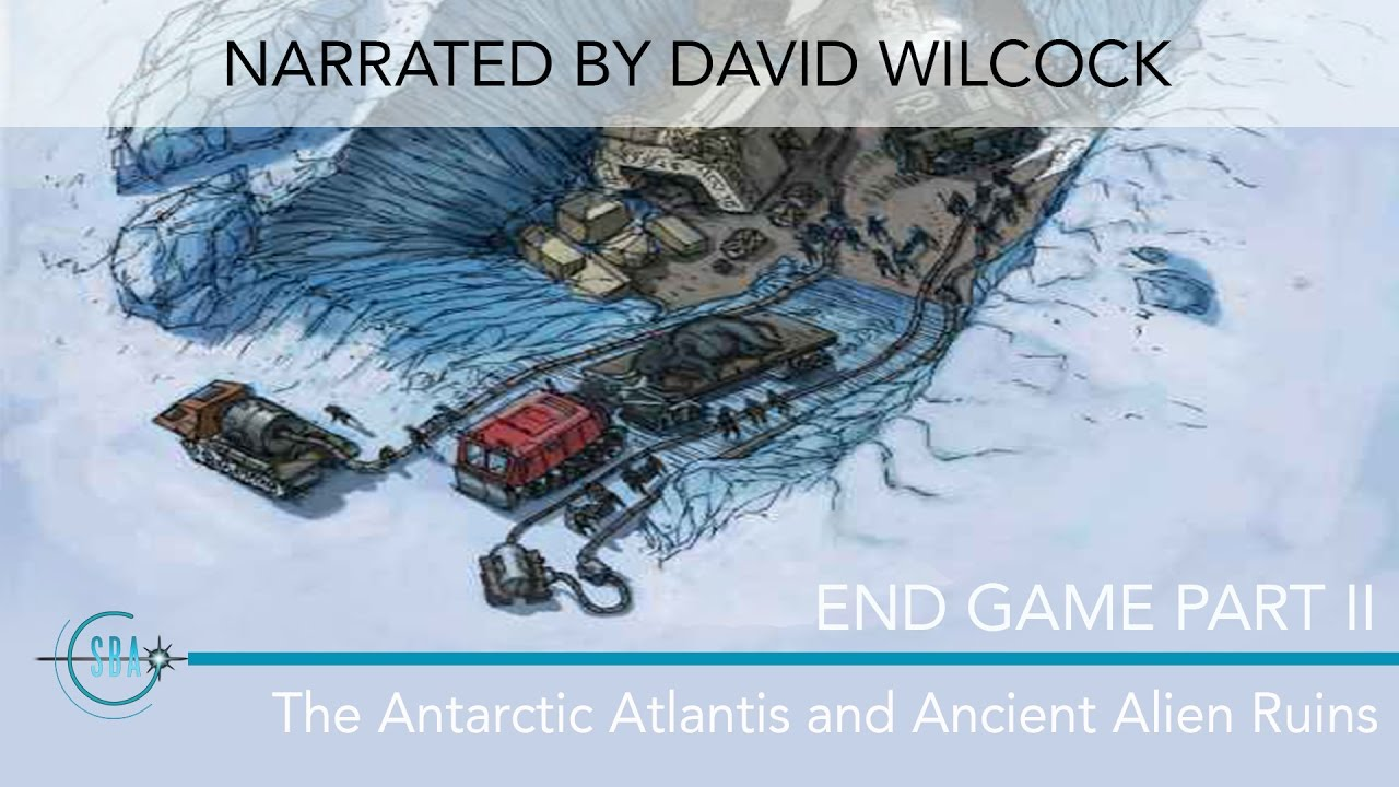 Endgame Part II: The Antarctic Atlantis & Ancient Alien Ruins