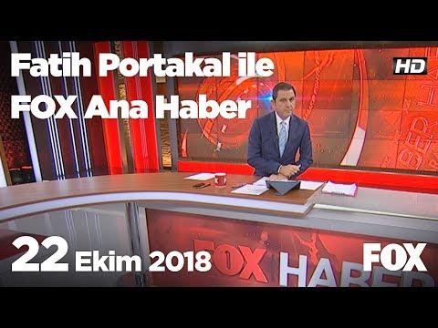 22 Ekim 2018 Fatih Portakal ile FOX Ana Haber