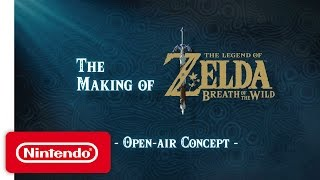 The Making of The Legend of Zelda: Breath of the Wild Video - Open-Air Concept
