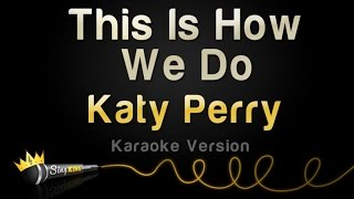 Katy Perry - This Is How We Do (Karaoke Version)