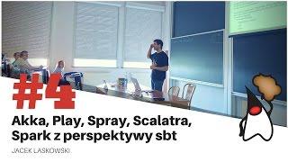 toruń jug 4 akka play spray scalatra spark z perspektywy sbt jacek laskowski