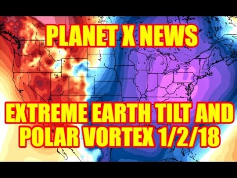 PLANET X NEWS - EXTREME EARTH TILT and POLAR VORTEX 1/2/18