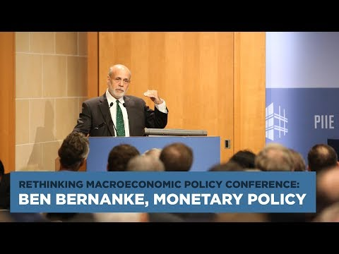 Rethinking Macroeconomic Policy Conference: Ben Bernanke, Monetary Policy