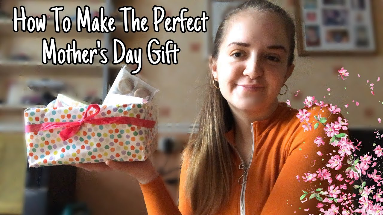 How To Make The Perfect Mother's Day Gift