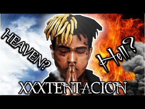 Is XXXTENTACION In HEAVEN or HELL!?!