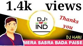 Mera sasra Bada paise wall (wedinng song) Dj Hari support by DJ'S OF IND