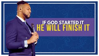 If God Started It, He Will Finish It // Pastor Dexter Upshaw Jr.