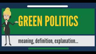 What is GREEN POLITICS? What does GREEN POLITICS mean? GREEN POLITICS meaning & explanation