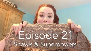 Episode 21 - Shawls & Superpowers