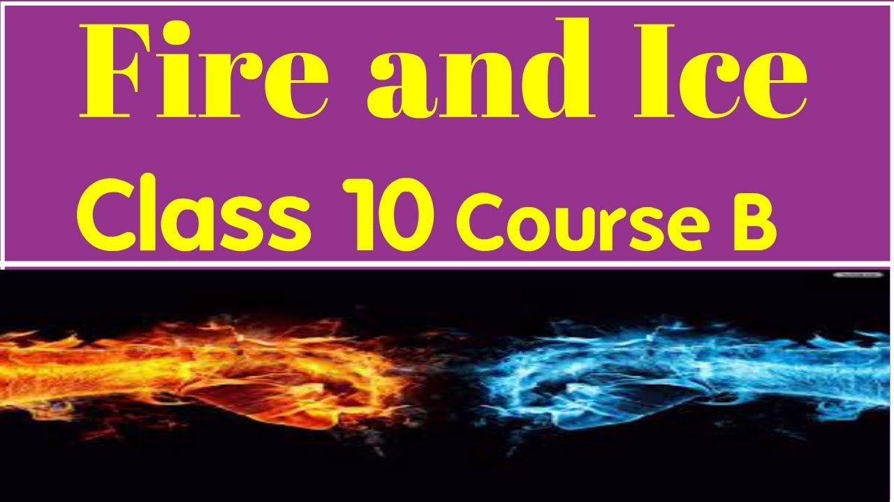 fire and ice class 10 by robert frost explained in hindi youtube