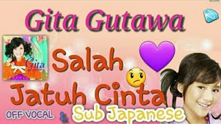 Gita Gutawa - Salah Jatuh cinta Off vocal & sub Japanese