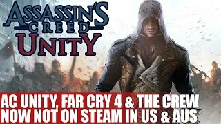 AC Unity, Far Cry 4 & The Crew Now Unavailable On Steam In US & Aus | However They Are On Origin