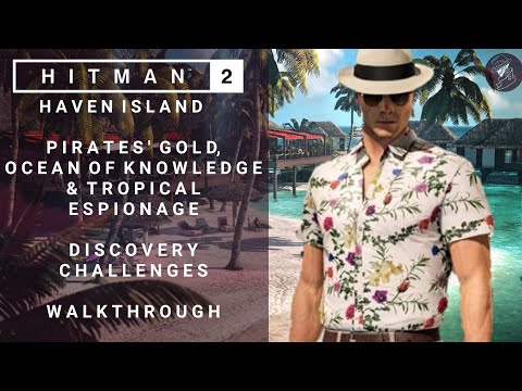 HITMAN 2 | Haven Island | Pirates Gold, Ocean Of Knowledge & Tropical Espionage | Challenges