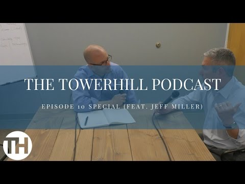The TowerHill Podcast: Episode 10 Special - feat Jeff Miller