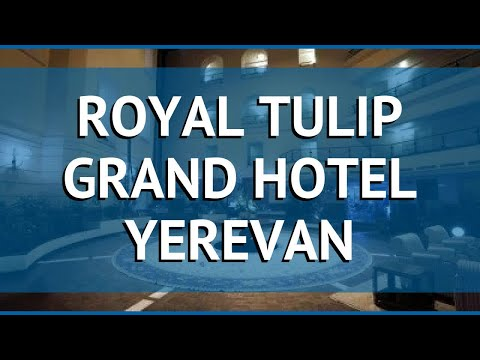 ROYAL TULIP GRAND HOTEL YEREVAN 5* Ереван обзор – РОЯЛ ТУЛИП ГРАНД ХОТЕЛ ЕРЕВАН 5 Ереван видео обзор