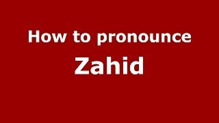 How to pronounce Zahid (Arabic/Morocco) - PronounceNames.com