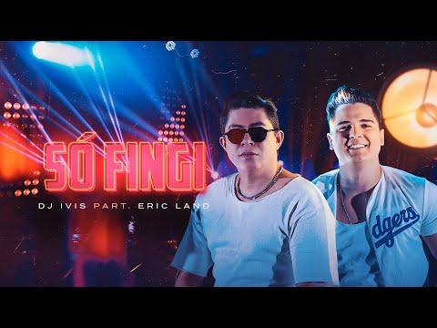 SÓ FINGI – DJ Ivis e Eric Land