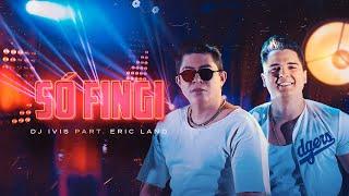 SÓ FINGI - DJ Ivis e Eric Land (Clipe Oficial)