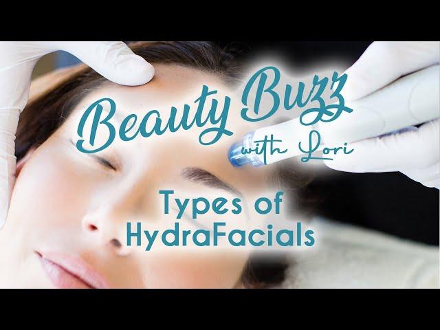 Beauty Buzz with Lori: Types of HydraFacials