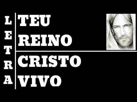 TEU REINO - AO VIVO - CRISTO VIVO - LETRA (ALL 29)