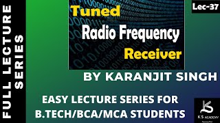 TUNED RADIO FREQUENCY RECEIVER||COMMUNICATION SYSTEM||BTECH ||PART 38