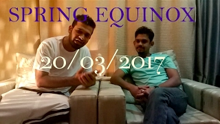 Spring Equinox 2017 & Ascension ~ By AY Shriram Chakravarti & Sahil Kandoi