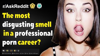 Reddit confession: the most disgusting smell in a professional porn career?