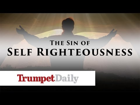 The Sin of Self-righteousness - The Trumpet Daily