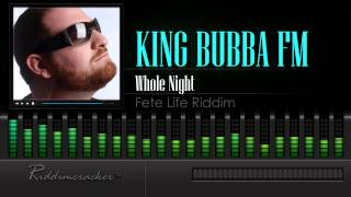 King Bubba FM - Whole Night (Fete Life Riddim) [Soca 2015] [HD]