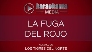 Karaokanta - Los Tigres del Norte - La fuga del rojo