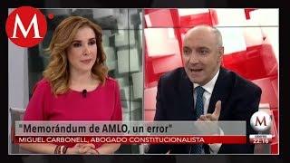 Memorándum de AMLO va contra la constitución, Miguel Carbonell