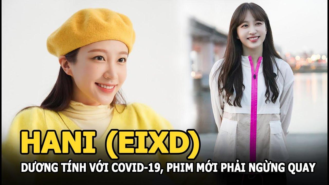 Hani (EXID) dương tính với COVID-19, phim mới phải ngừng quay khẩn cấp, ảnh hưởng nặng nề