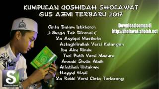 kumpulan sholawat gus azmi terbaru 2017 part 1