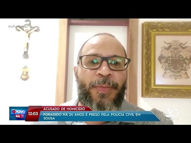 Acusado de homicídio: foragido há 24 anos é preso pela Polícia Civil em Sousa - O Povo na TV