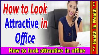 Easy Everyday Office Look-Tips To Look Attractive -How to look attractive in office