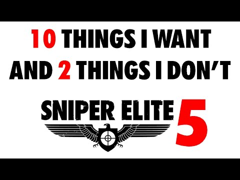 Sniper Elite 5 - Top 10 Things I Want & 2 Things I DEFINITELY Don't!