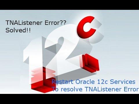 How to Restart Oracle 12c Services To Resolve TNAListener Error