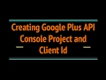 Creating Google Plus API Console Project and Client Id