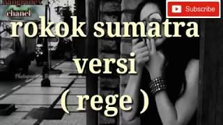 [3.41 MB] Rokok sumatra versi ( rege )