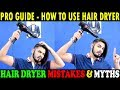 PRO GUIDE - HOW TO USE A HAIR DRYER (Man & Woman) | HAIR DRYER MYTHS &TUTORIAL | Asad Ansari