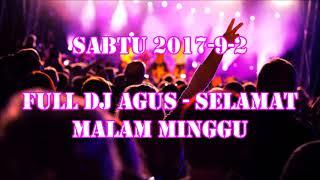 Download lagu FULL DJ AGUS  [2017-9-2] SELAMAT MALAM MINGGU