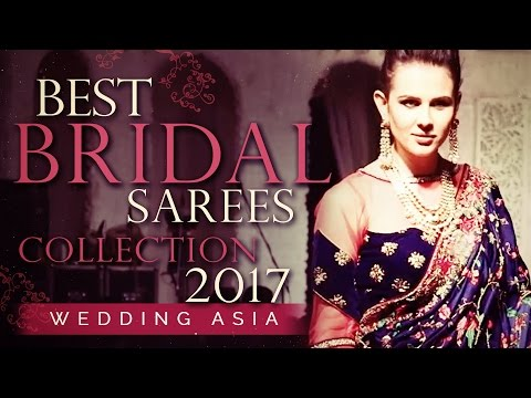 Best BRIDAL SAREE Collection 2017 | Indian Bridal Wear | Beautiful Brides Of India | Wedding Asia