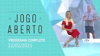 JOGO ABERTO - 22/02/2021 - PROGRAMA COMPLETO