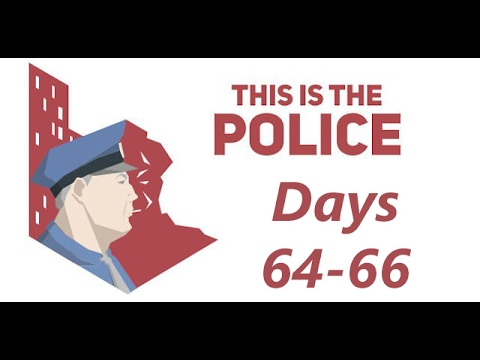-16- This is the Police [Days 64-66]