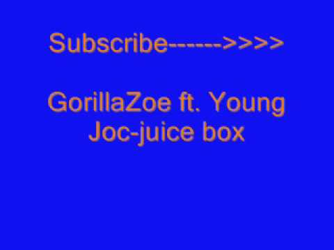 Gorilla Zoe ft young jocjuice box lyrics