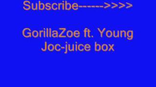 Gorilla Zoe ft. young joc-juice box lyrics