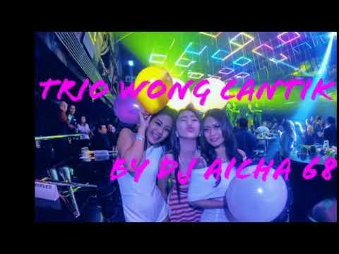 Trio Wong Cantik By Dj Aicha